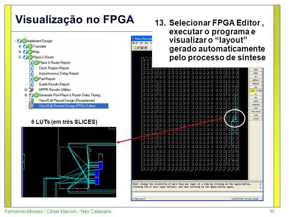 33 Fernando Moraes / César Marcon / Ney Calazans Visualização no FPGA 6 LUTs (em três SLICES) 13.Selecionar FPGA Editor, executar o programa e visuali