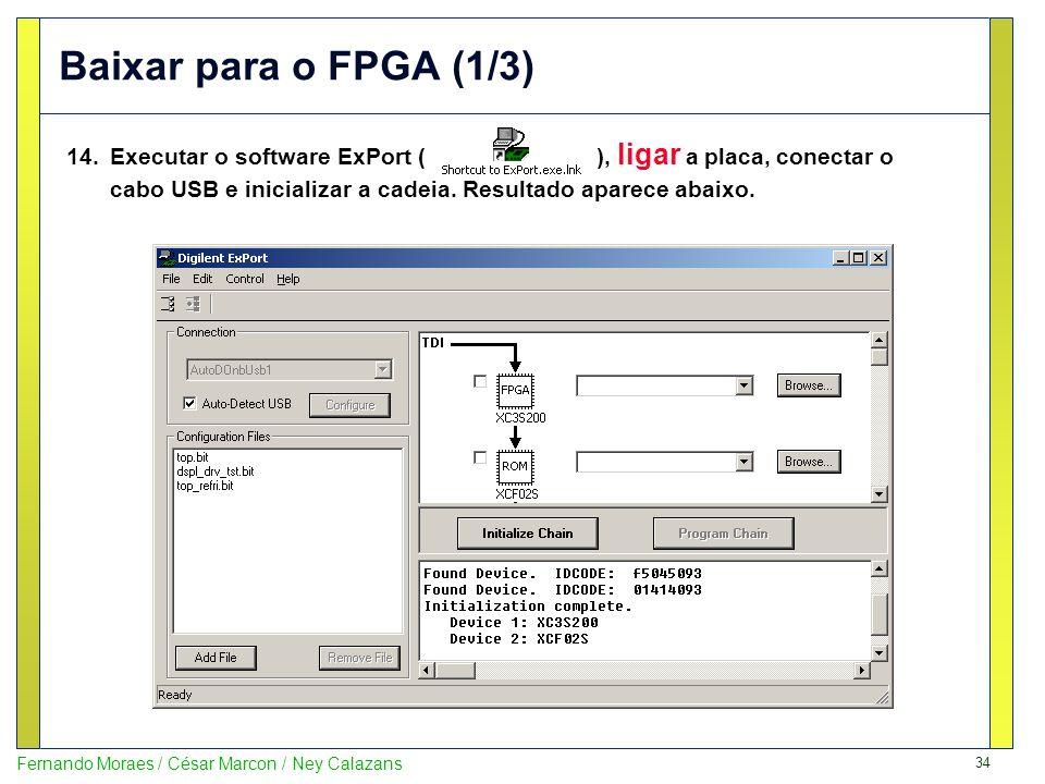 34 Fernando Moraes / César Marcon / Ney Calazans Baixar para o FPGA (1/3) 14.Executar o software ExPort ( ), ligar a placa, conectar o cabo USB e inic