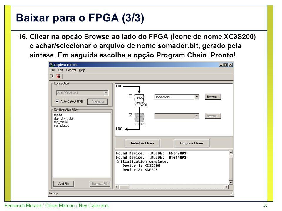36 Fernando Moraes / César Marcon / Ney Calazans Baixar para o FPGA (3/3) 16.Clicar na opção Browse ao lado do FPGA (ícone de nome XC3S200) e achar/se
