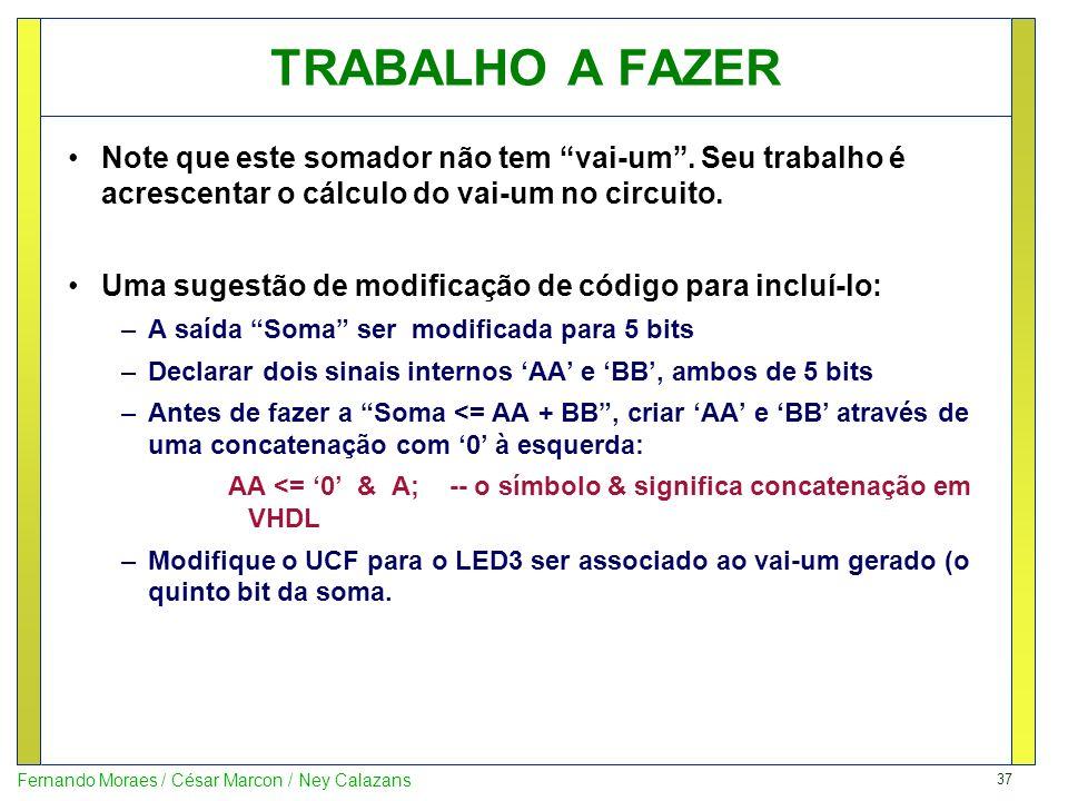 37 Fernando Moraes / César Marcon / Ney Calazans TRABALHO A FAZER Note que este somador não tem vai-um. Seu trabalho é acrescentar o cálculo do vai-um