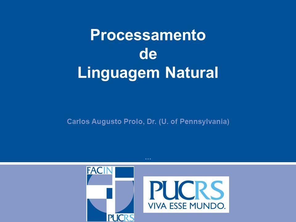 Processamento de Linguagem Natural Carlos Augusto Prolo, Dr. (U. of Pennsylvania)...