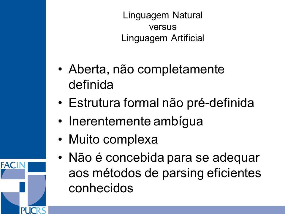 Linguagem Natural versus Linguagem Artificial Aberta, não completamente definida Estrutura formal não pré-definida Inerentemente ambígua Muito complex