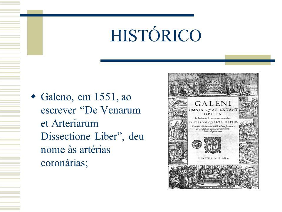 HISTÓRICO Galeno, em 1551, ao escrever De Venarum et Arteriarum Dissectione Liber, deu nome às artérias coronárias;