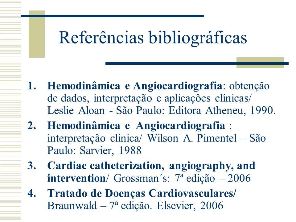 Referências bibliográficas 1.Hemodinâmica e Angiocardiografia: obtenção de dados, interpretação e aplicações clínicas/ Leslie Aloan - São Paulo: Edito