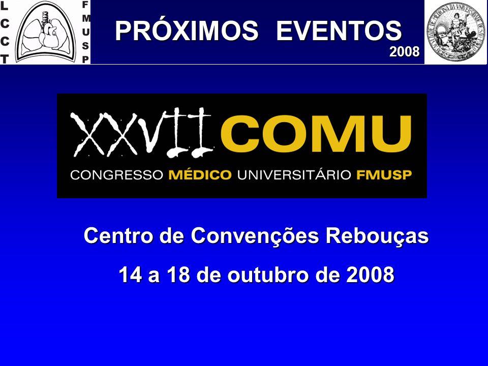 PRÓXIMOS EVENTOS 2008 Centro de Convenções Rebouças 14 a 18 de outubro de 2008