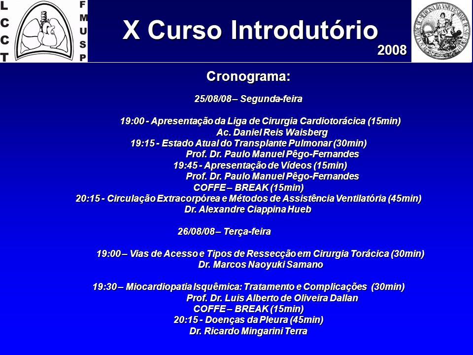 X Curso Introdutório 2008 Cronograma: 25/08/08 – Segunda-feira 19:00 - Apresentação da Liga de Cirurgia Cardiotorácica (15min) Ac. Daniel Reis Waisber