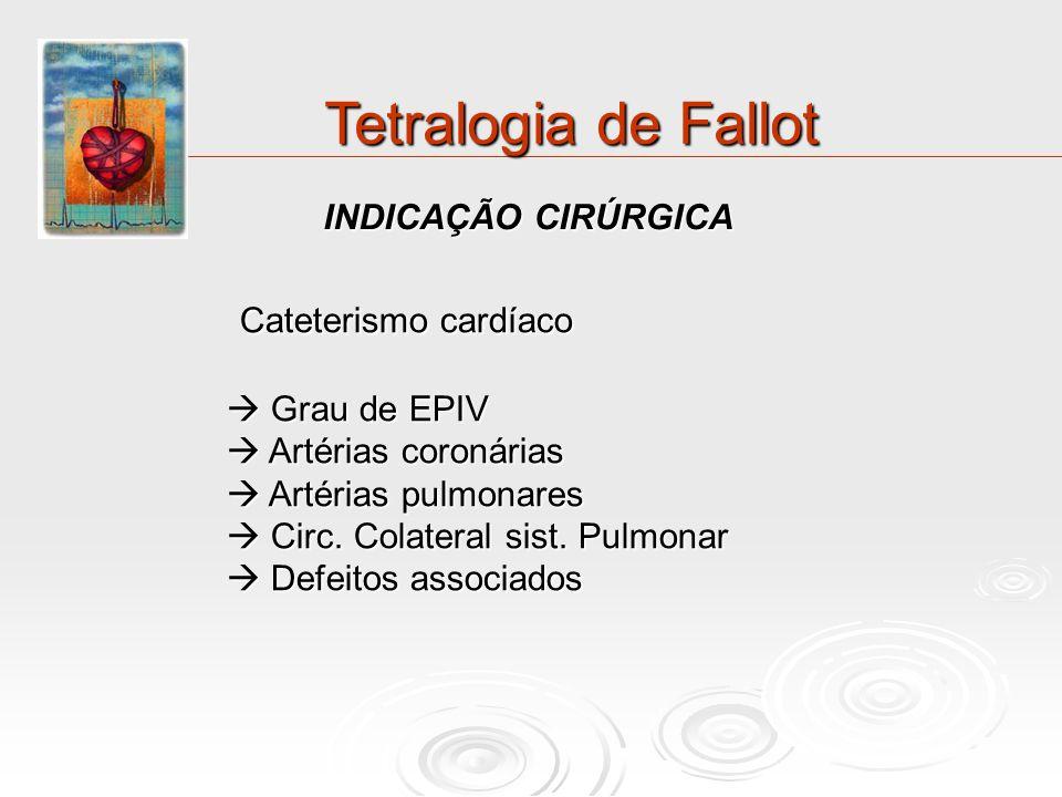 Tetralogia de Fallot INDICAÇÃO CIRÚRGICA Cateterismo cardíaco Cateterismo cardíaco Grau de EPIV Grau de EPIV Artérias coronárias Artérias coronárias A