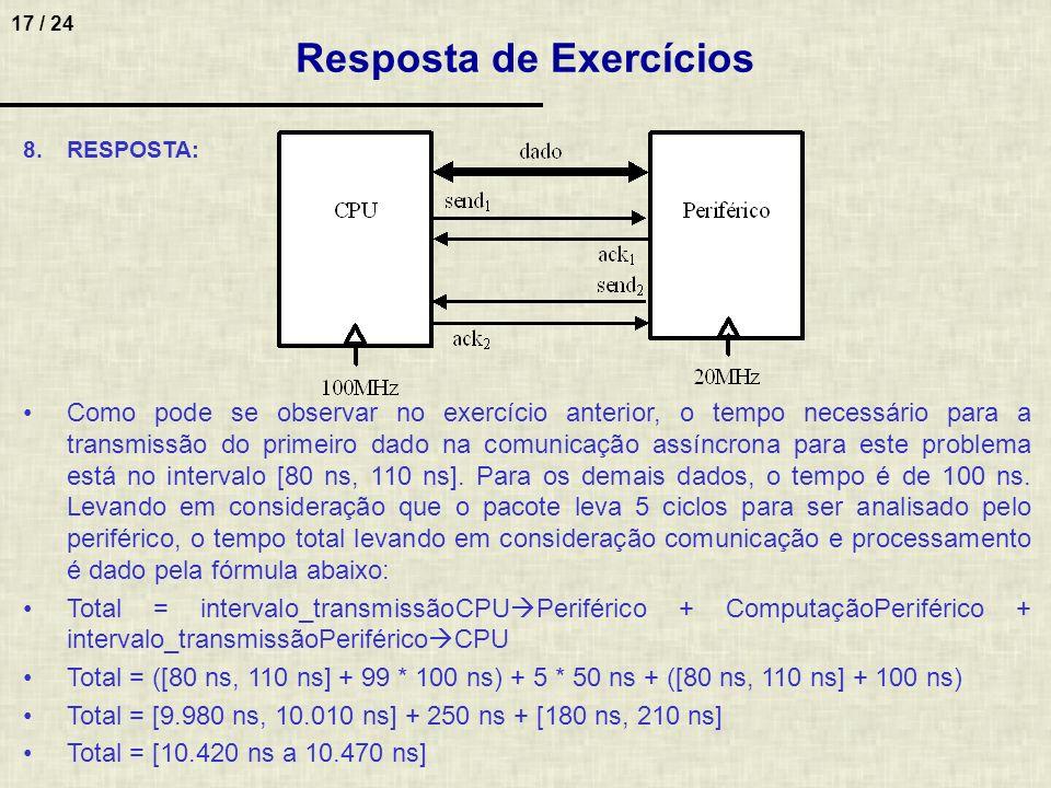 17 / 24 8.RESPOSTA: Como pode se observar no exercício anterior, o tempo necessário para a transmissão do primeiro dado na comunicação assíncrona para