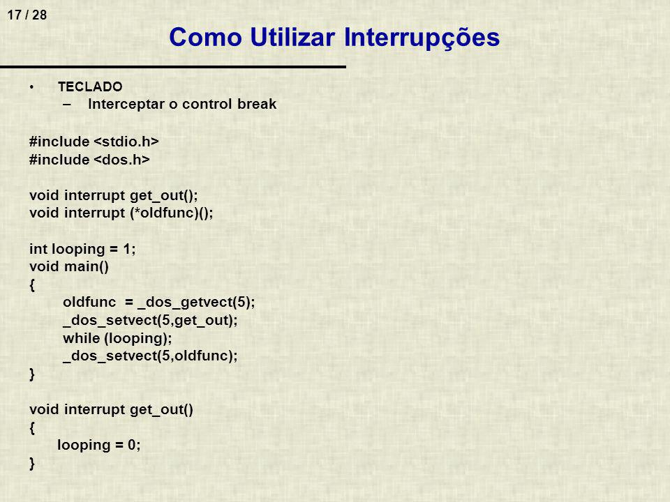18 / 28 Mascaramento de Interrupções #include #define MASTER 0x20 #define SLAVE 0xA0 #define MASK 0x01 int main(void) { int iIRQ = 14, iPort; iPort = ( iIRQ <= 7 ) .