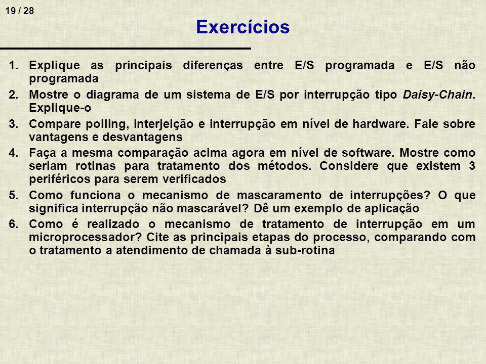 20 / 28 Exercícios 7.(ENADE 2005) Processadores atuais incluem mecanismos para o tratamento de situações especiais, conhecidas como interrupções.