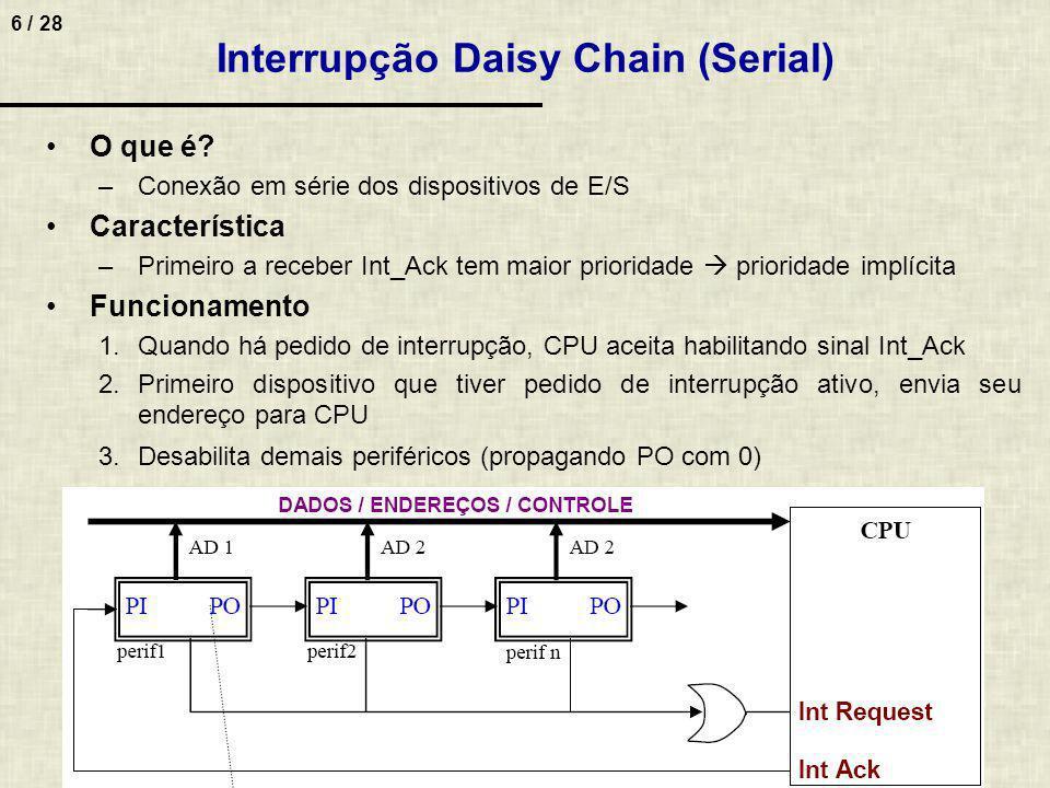 7 / 28 Interrupção Paralela Característica –Vários periféricos podem solicitar simultaneamente interrupções porém tem codificador de prioridade Organização do controlador de interrupção