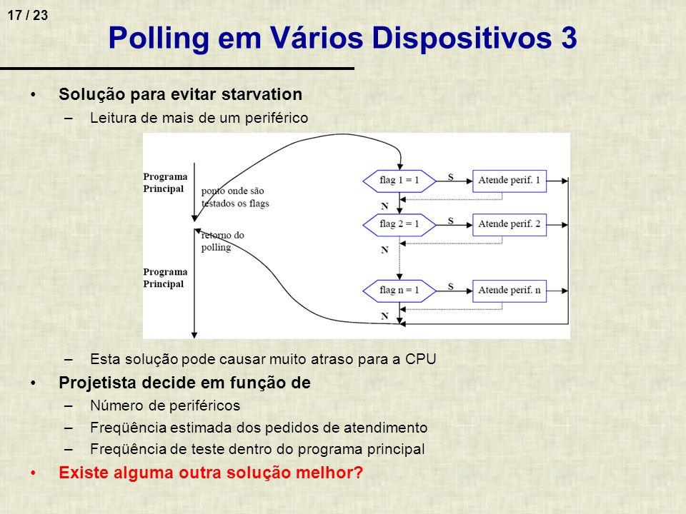 17 / 23 Polling em Vários Dispositivos 3 Solução para evitar starvation –Leitura de mais de um periférico –Esta solução pode causar muito atraso para