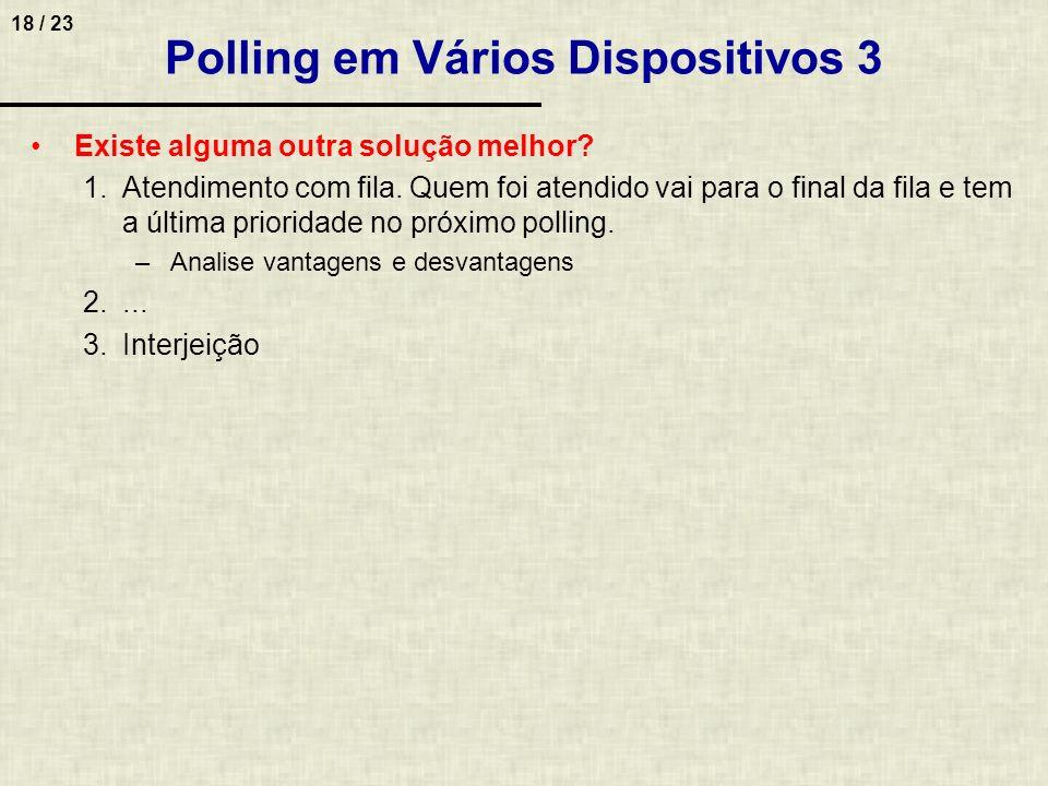 18 / 23 Polling em Vários Dispositivos 3 Existe alguma outra solução melhor? 1.Atendimento com fila. Quem foi atendido vai para o final da fila e tem