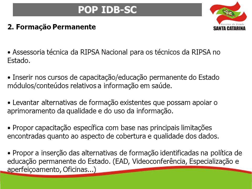 POP IDB-SC 2. Formação Permanente Assessoria técnica da RIPSA Nacional para os técnicos da RIPSA no Estado. Inserir nos cursos de capacitação/educação