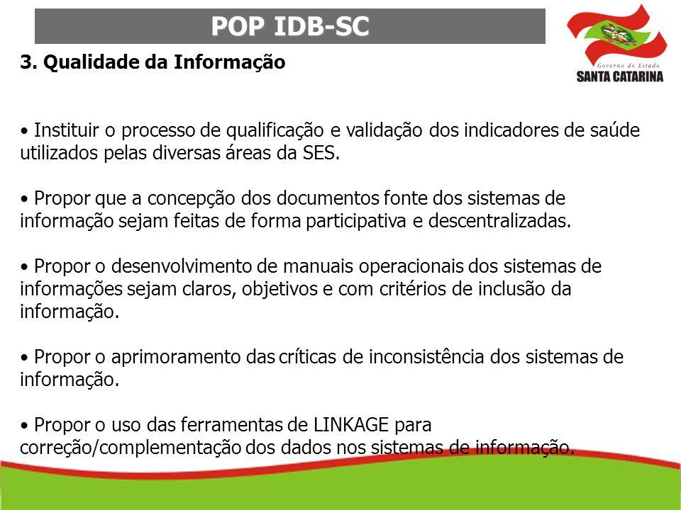 POP IDB-SC 3. Qualidade da Informação Instituir o processo de qualificação e validação dos indicadores de saúde utilizados pelas diversas áreas da SES