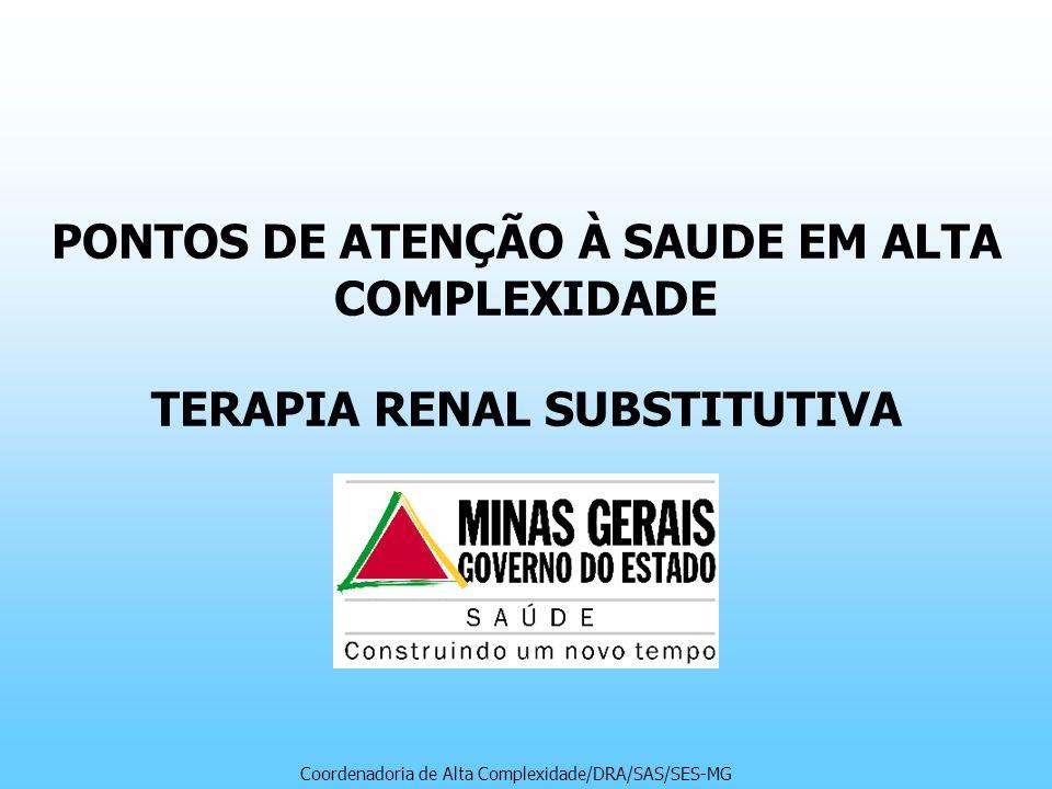 PONTOS DE ATENÇÃO À SAUDE EM ALTA COMPLEXIDADE TERAPIA RENAL SUBSTITUTIVA Coordenadoria de Alta Complexidade/DRA/SAS/SES-MG
