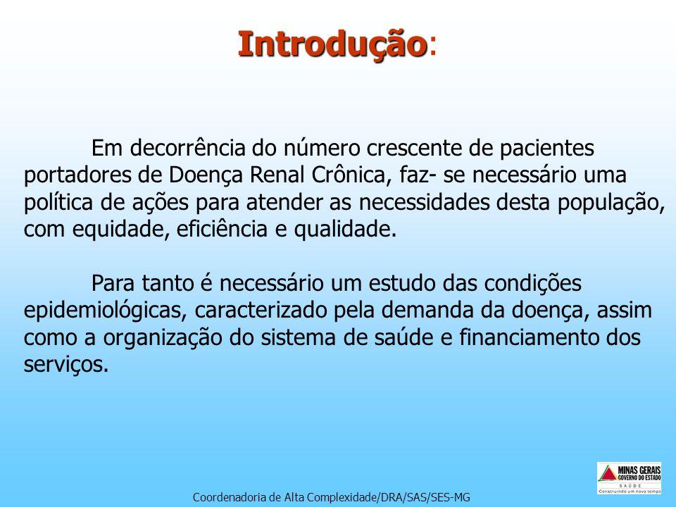 Introdução Introdução: Em decorrência do número crescente de pacientes portadores de Doença Renal Crônica, faz- se necessário uma política de ações pa