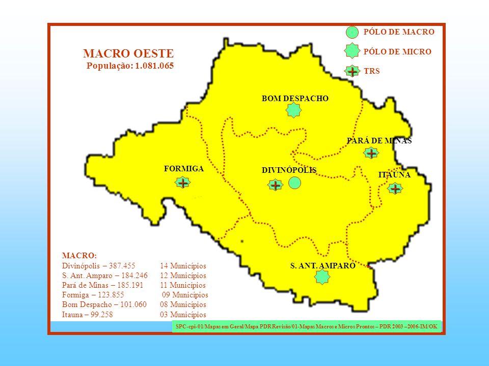 DIVINÓPOLIS S. ANT. AMPARO PARÁ DE MINAS FORMIGA BOM DESPACHO ITAÚNA MACRO OESTE PÓLO DE MACRO PÓLO DE MICRO TRS MACRO: Divinópolis – 387.45514 Municí
