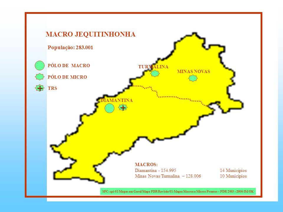 MACRO JEQUITINHONHA PÓLO DE MACRO PÓLO DE MICRO TRS DIAMANTINA MINAS NOVAS TURMALINA MACROS: Diamantina - 154.99514 Municípios Minas Novas/Turmalina –