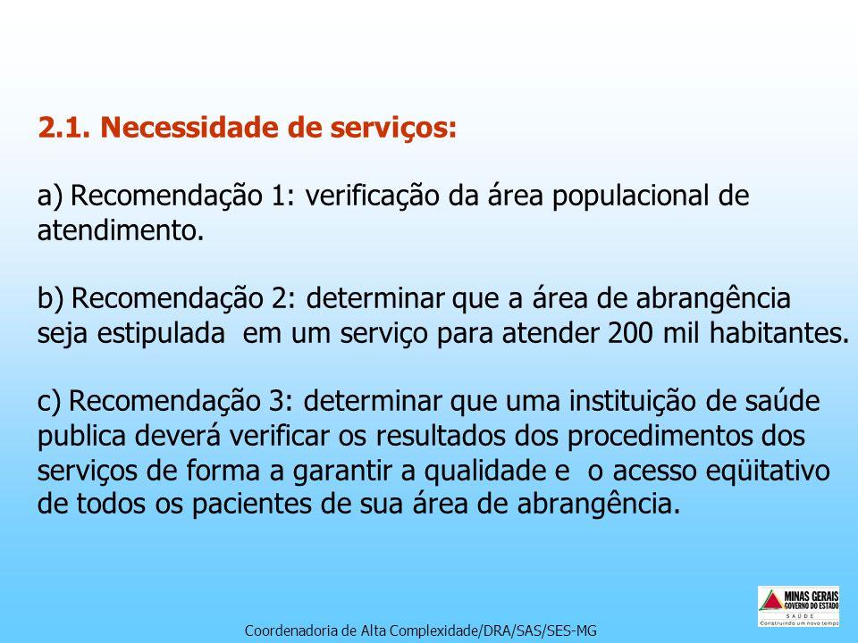 2.1. Necessidade de serviços: a) Recomendação 1: verificação da área populacional de atendimento. b) Recomendação 2: determinar que a área de abrangên