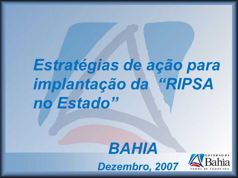 Estratégias de ação para implantação da RIPSA no Estado BAHIA Dezembro, 2007