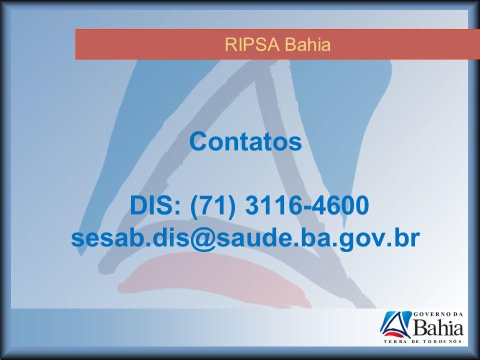 RIPSA Bahia Contatos DIS: (71) 3116-4600 sesab.dis@saude.ba.gov.br