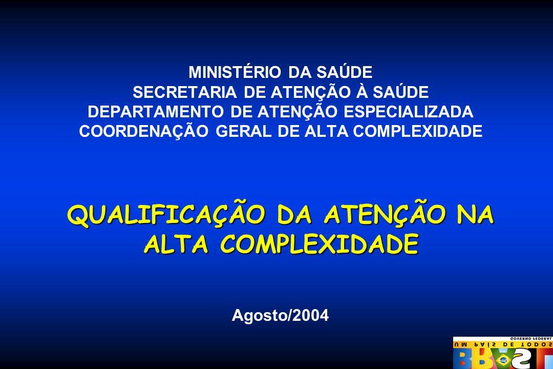 QUALIFICAÇÃO DA ATENÇÃO NA ALTA COMPLEXIDADE MINISTÉRIO DA SAÚDE SECRETARIA DE ATENÇÃO À SAÚDE DEPARTAMENTO DE ATENÇÃO ESPECIALIZADA COORDENAÇÃO GERAL