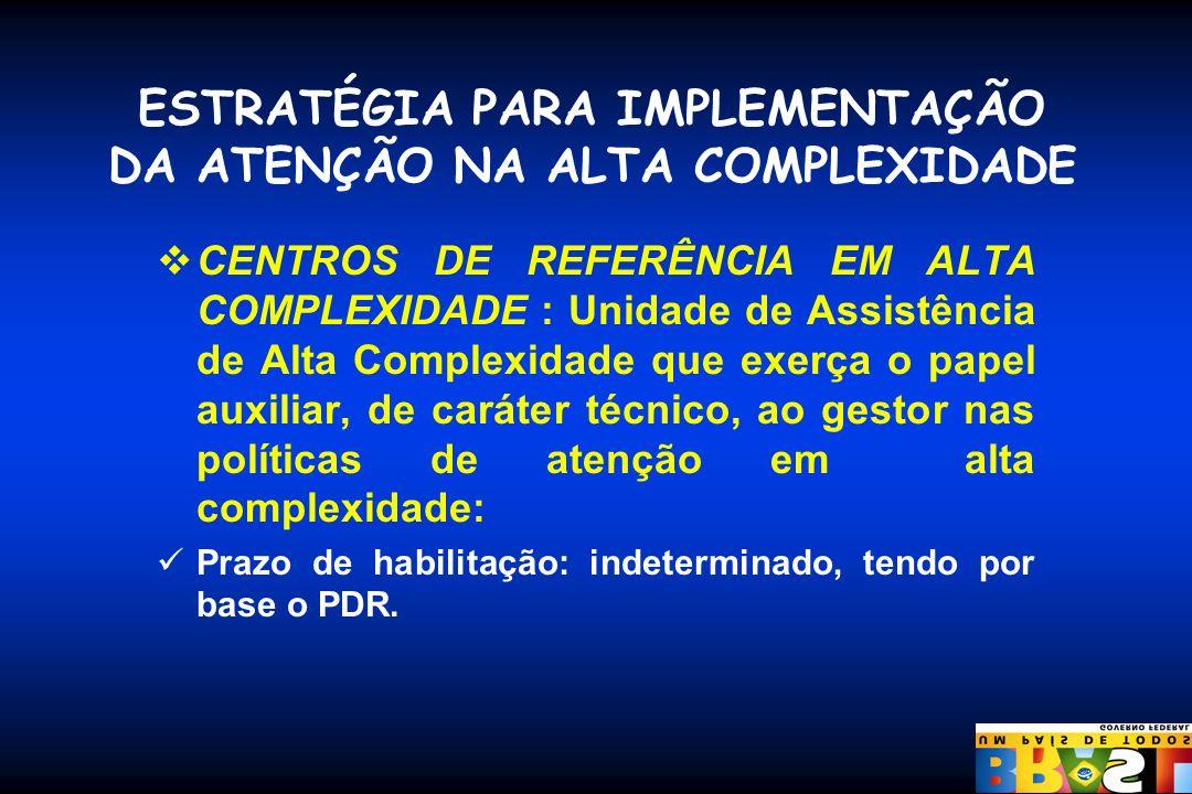 ESTRATÉGIA PARA IMPLEMENTAÇÃO DA ATENÇÃO NA ALTA COMPLEXIDADE CENTROS DE REFERÊNCIA EM ALTA COMPLEXIDADE : Unidade de Assistência de Alta Complexidade