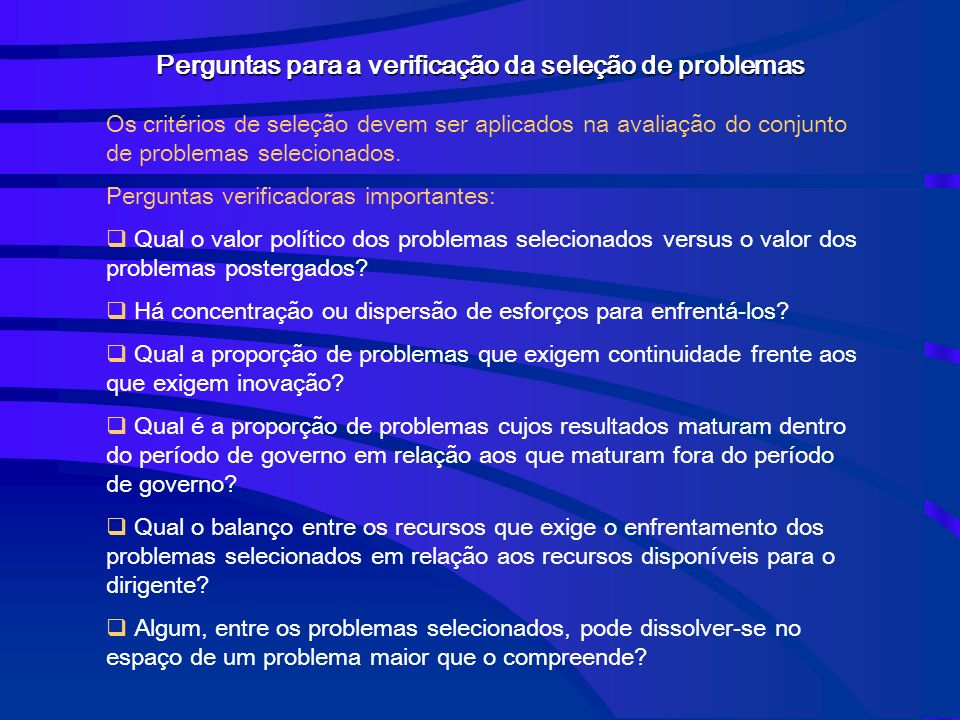 Perguntas para a verificação da seleção de problemas Os critérios de seleção devem ser aplicados na avaliação do conjunto de problemas selecionados.
