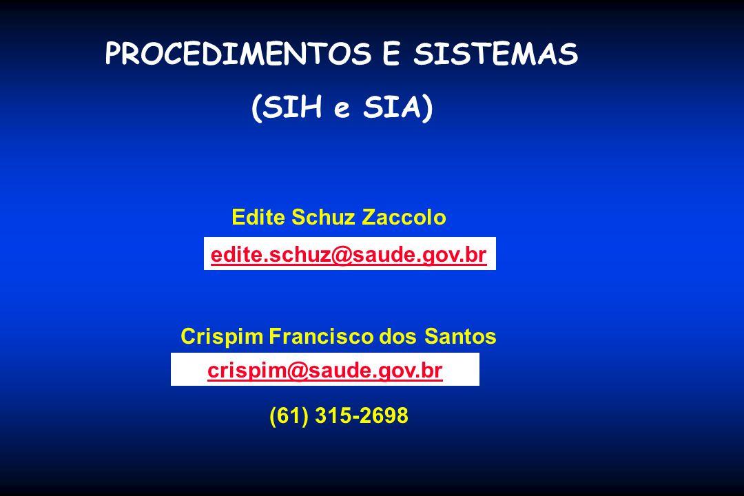 PROCEDIMENTOS E SISTEMAS (SIH e SIA) Edite Schuz Zaccolo Crispim Francisco dos Santos (61) 315-2698 edite.schuz@saude.gov.br crispim@saude.gov.br