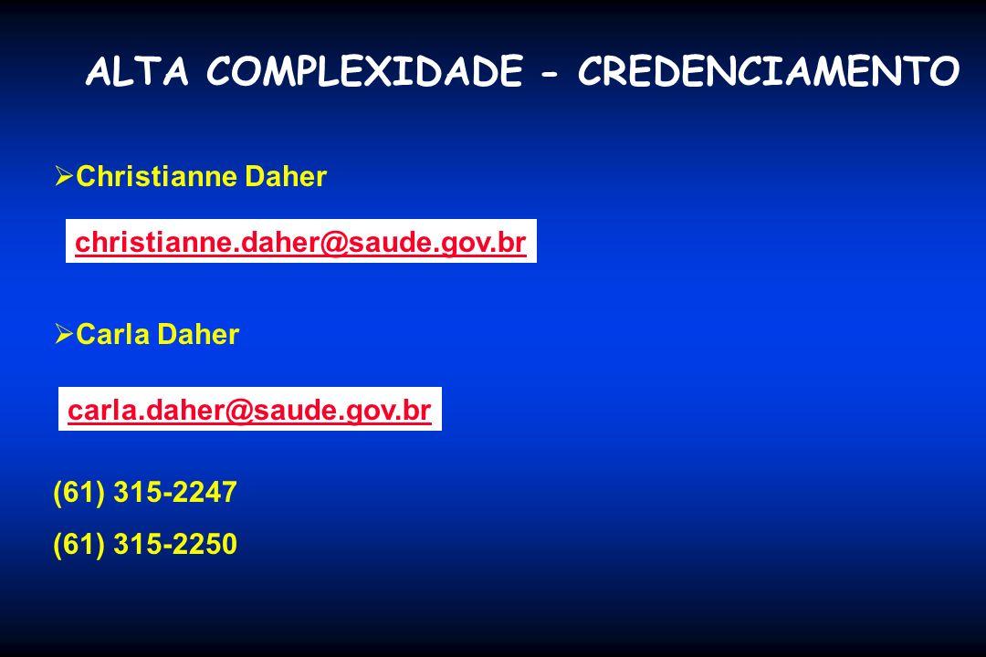 ALTA COMPLEXIDADE - CREDENCIAMENTO Christianne Daher Carla Daher (61) 315-2247 (61) 315-2250 christianne.daher@saude.gov.br carla.daher@saude.gov.br