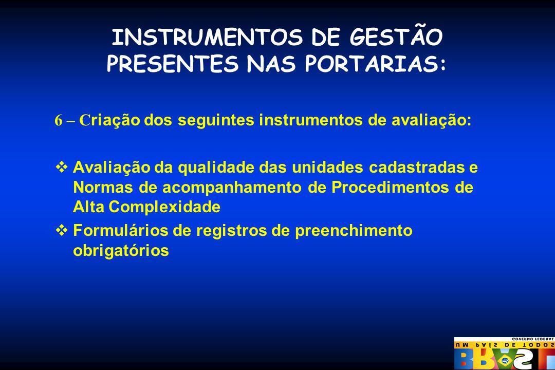 INSTRUMENTOS DE GESTÃO PRESENTES NAS PORTARIAS: 6 – C riação dos seguintes instrumentos de avaliação: Avaliação da qualidade das unidades cadastradas