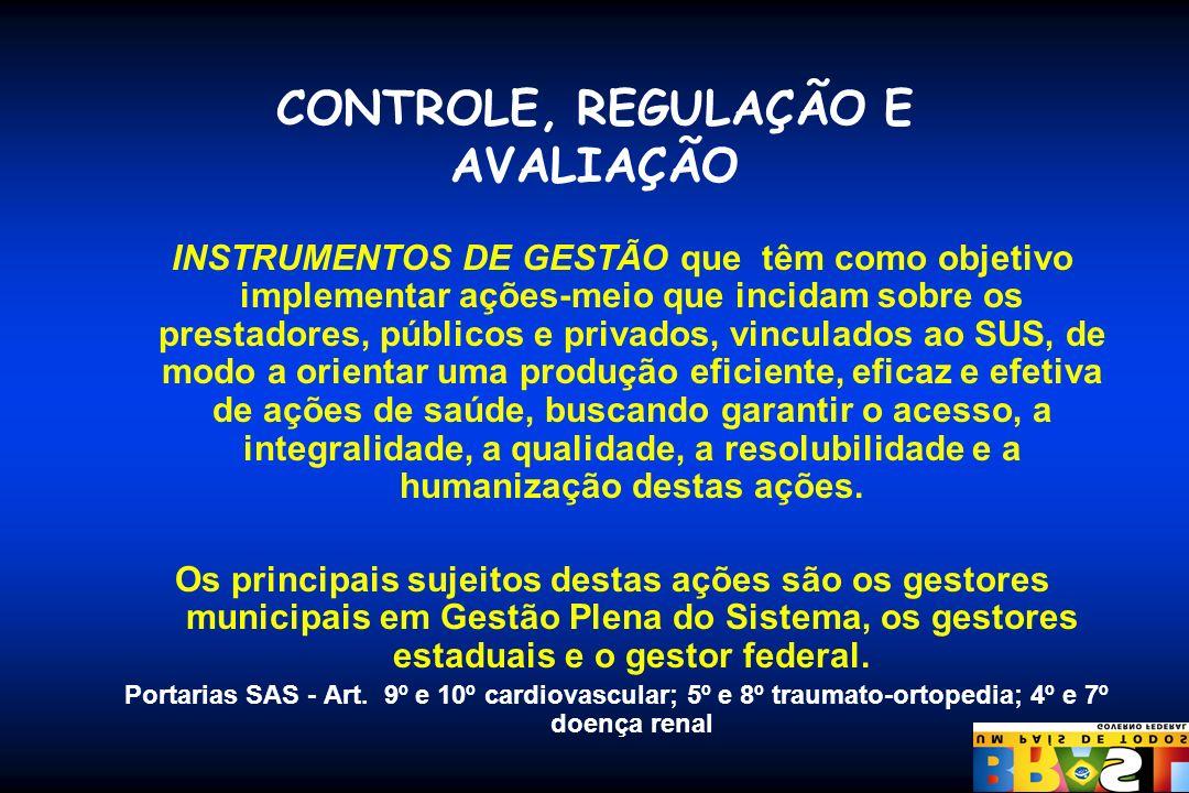 CONTROLE, REGULAÇÃO E AVALIAÇÃO INSTRUMENTOS DE GESTÃO que têm como objetivo implementar ações-meio que incidam sobre os prestadores, públicos e priva