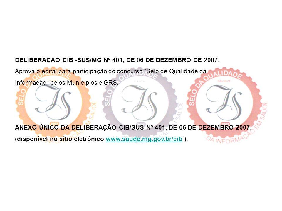 DELIBERAÇÃO CIB -SUS/MG Nº 401, DE 06 DE DEZEMBRO DE 2007. Aprova o edital para participação do concurso Selo de Qualidade da Informação pelos Municíp