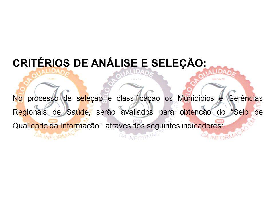 CRITÉRIOS DE ANÁLISE E SELEÇÃO: No processo de seleção e classificação os Municípios e Gerências Regionais de Saúde, serão avaliados para obtenção do