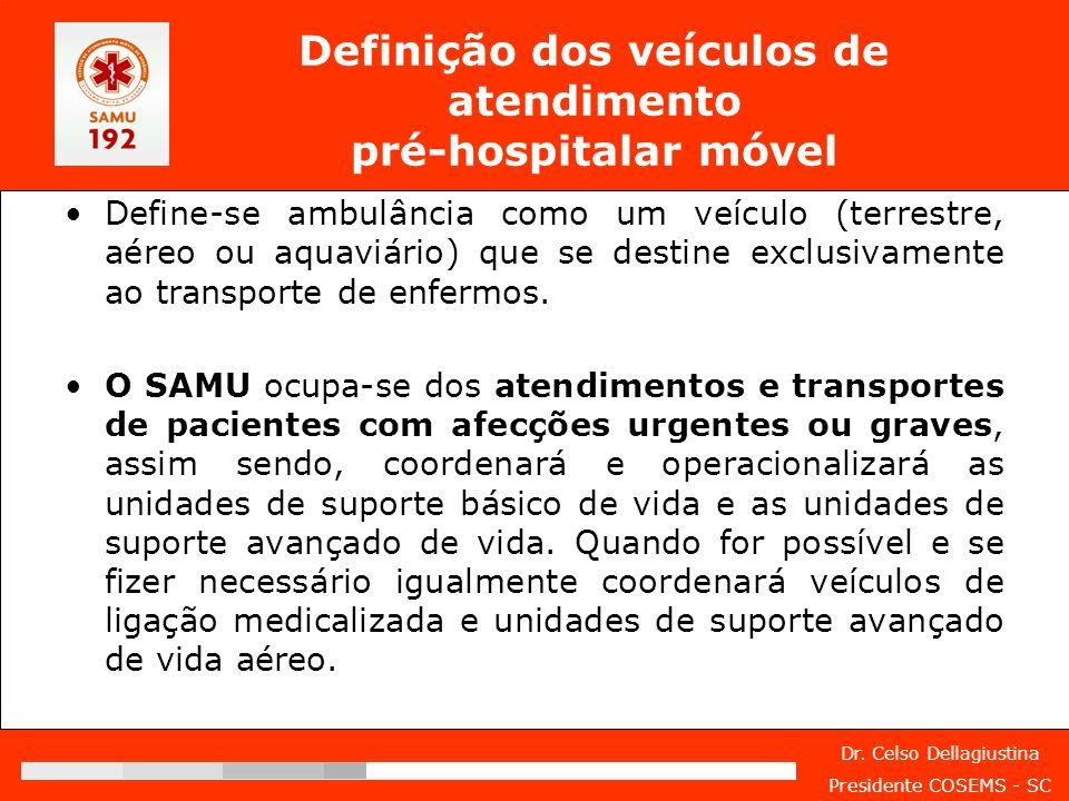 Dr. Celso Dellagiustina Presidente COSEMS - SC Definição dos veículos de atendimento pré-hospitalar móvel Define-se ambulância como um veículo (terres