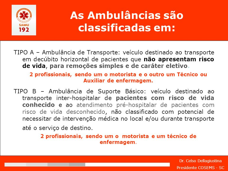 Dr. Celso Dellagiustina Presidente COSEMS - SC As Ambulâncias são classificadas em: TIPO A – Ambulância de Transporte: veículo destinado ao transporte