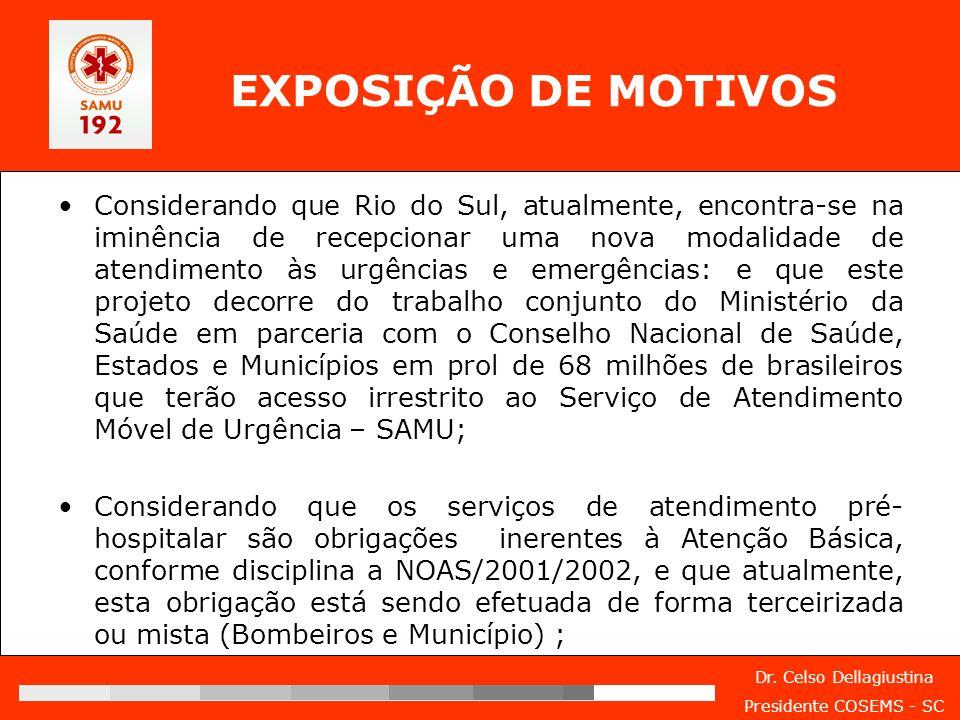 Dr. Celso Dellagiustina Presidente COSEMS - SC EXPOSIÇÃO DE MOTIVOS Considerando que Rio do Sul, atualmente, encontra-se na iminência de recepcionar u