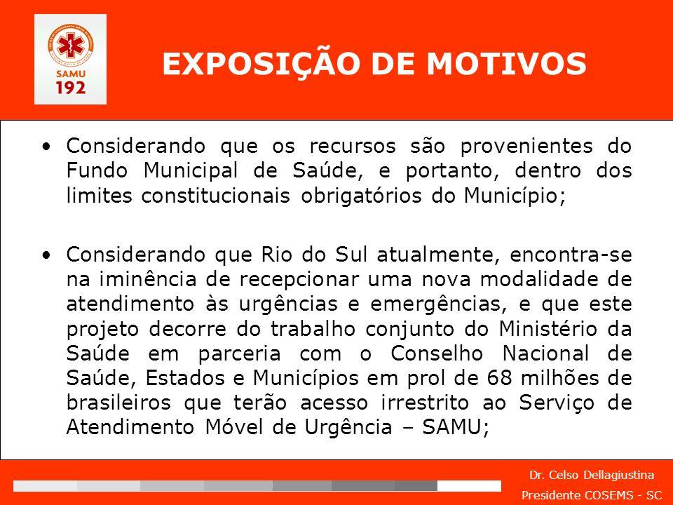 Dr. Celso Dellagiustina Presidente COSEMS - SC EXPOSIÇÃO DE MOTIVOS Considerando que os recursos são provenientes do Fundo Municipal de Saúde, e porta