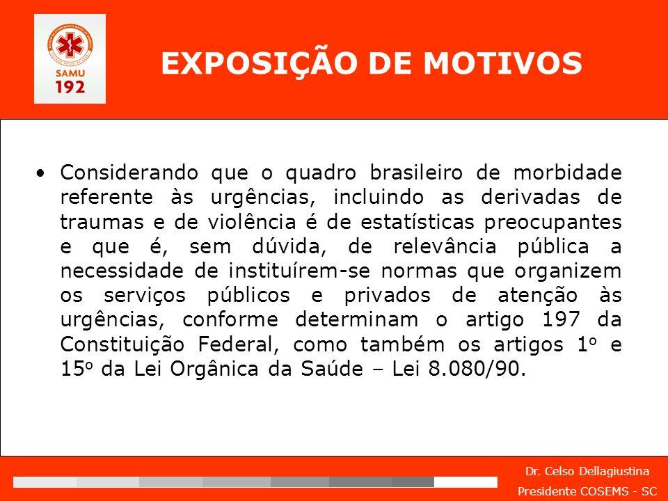 Dr. Celso Dellagiustina Presidente COSEMS - SC EXPOSIÇÃO DE MOTIVOS Considerando que o quadro brasileiro de morbidade referente às urgências, incluind