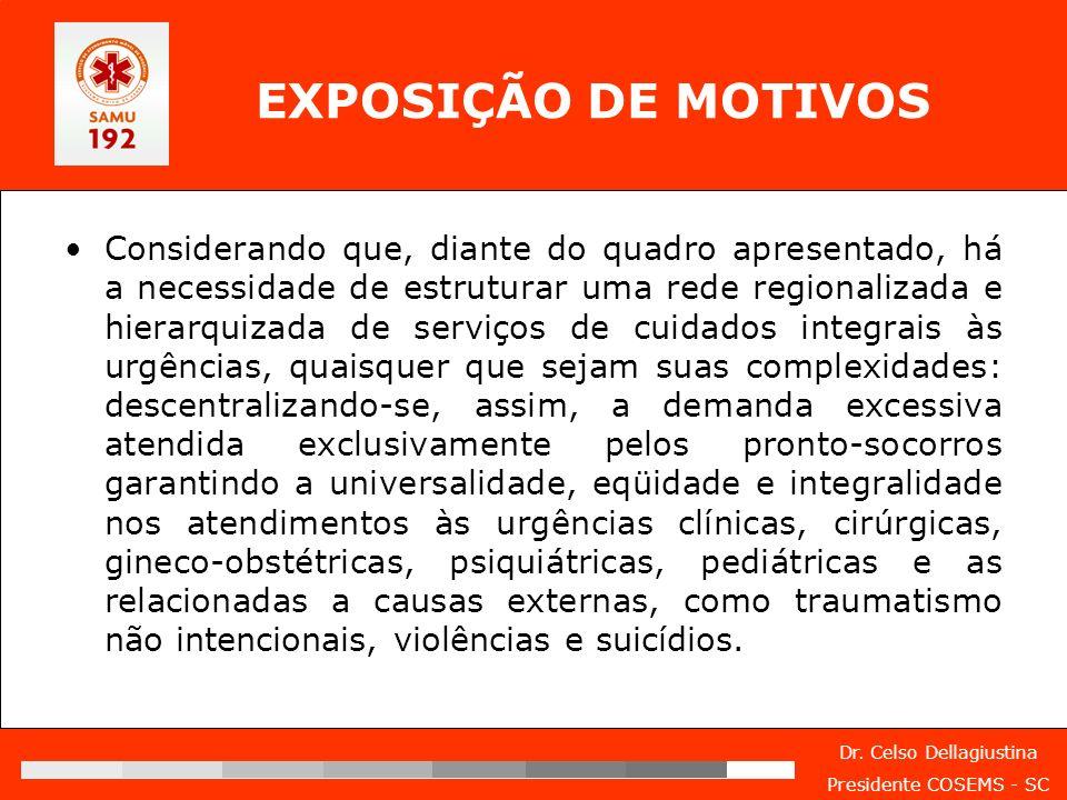 Dr. Celso Dellagiustina Presidente COSEMS - SC EXPOSIÇÃO DE MOTIVOS Considerando que, diante do quadro apresentado, há a necessidade de estruturar uma