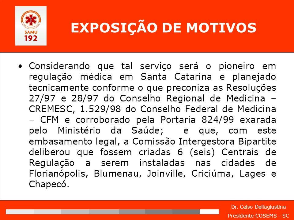Dr. Celso Dellagiustina Presidente COSEMS - SC EXPOSIÇÃO DE MOTIVOS Considerando que tal serviço será o pioneiro em regulação médica em Santa Catarina