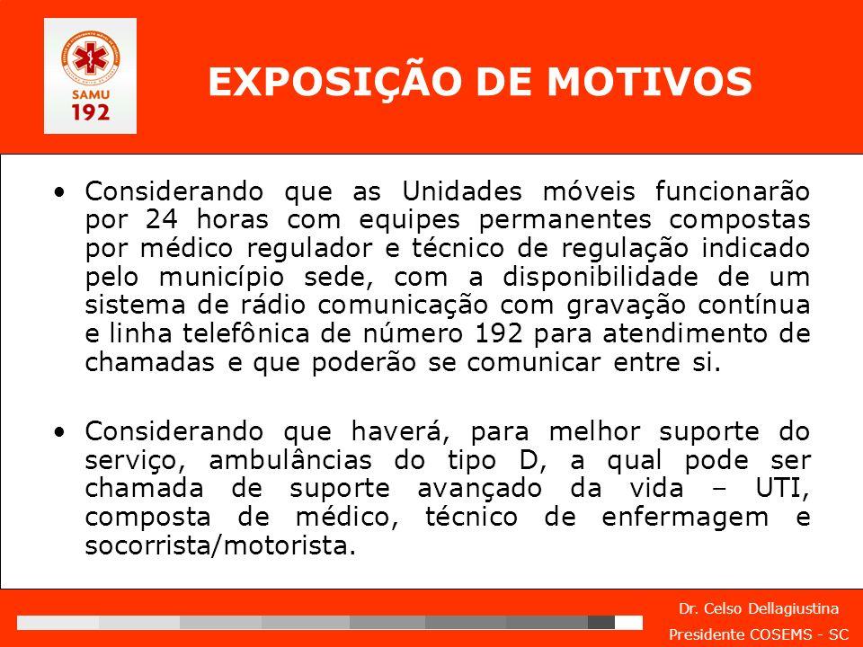 Dr. Celso Dellagiustina Presidente COSEMS - SC EXPOSIÇÃO DE MOTIVOS Considerando que as Unidades móveis funcionarão por 24 horas com equipes permanent