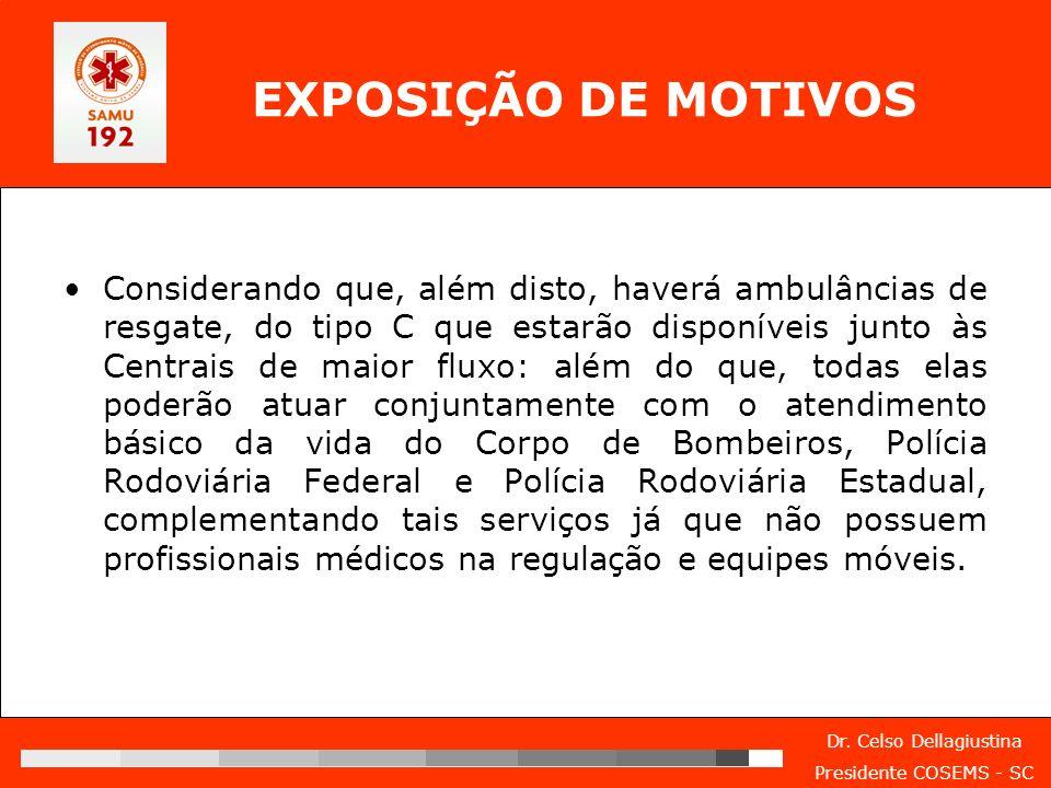 Dr. Celso Dellagiustina Presidente COSEMS - SC EXPOSIÇÃO DE MOTIVOS Considerando que, além disto, haverá ambulâncias de resgate, do tipo C que estarão