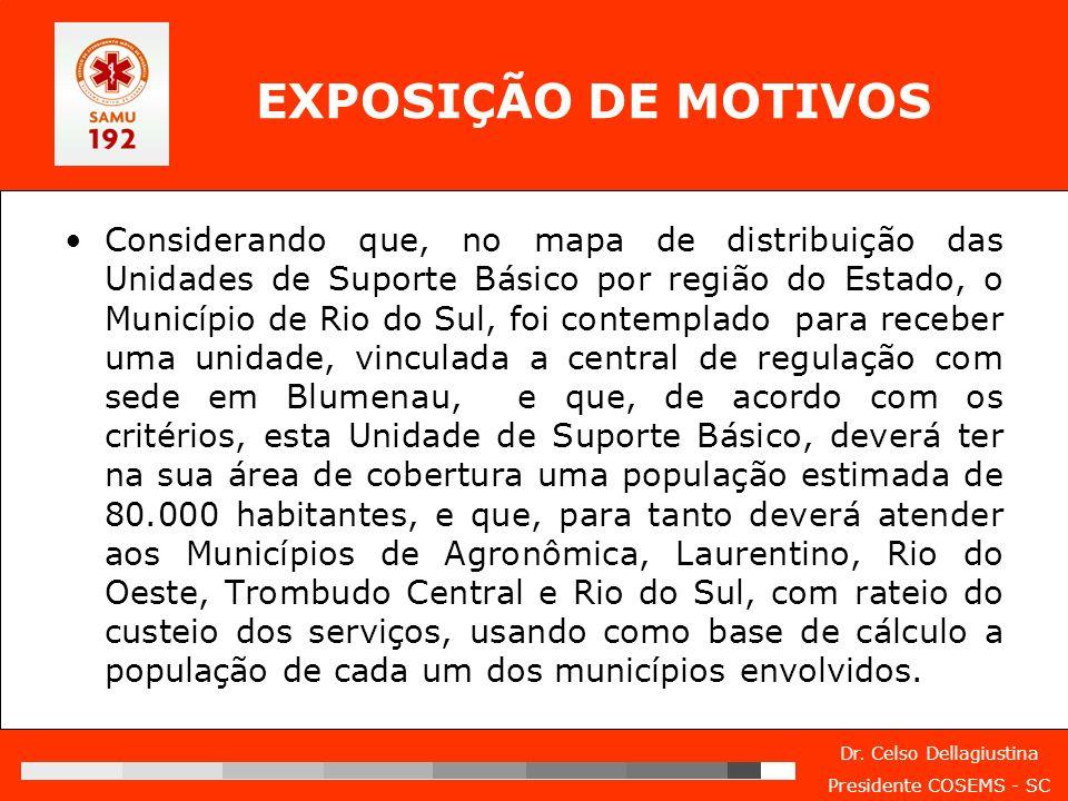 Dr. Celso Dellagiustina Presidente COSEMS - SC EXPOSIÇÃO DE MOTIVOS Considerando que, no mapa de distribuição das Unidades de Suporte Básico por regiã