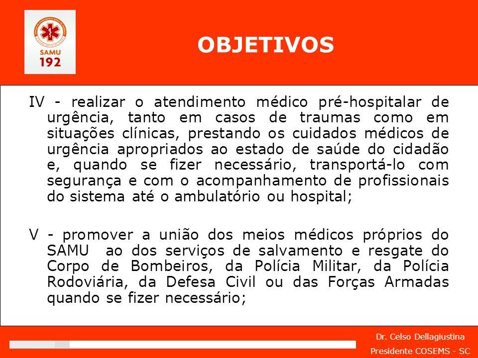 Dr. Celso Dellagiustina Presidente COSEMS - SC IV - realizar o atendimento médico pré-hospitalar de urgência, tanto em casos de traumas como em situaç