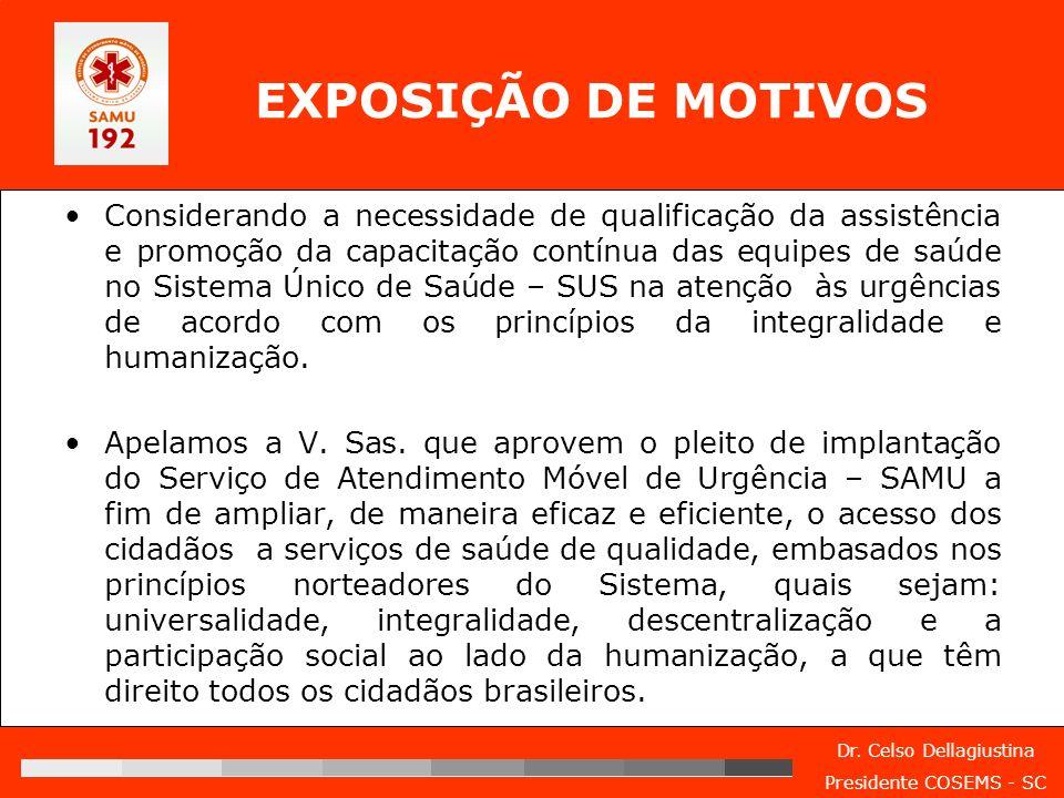 Dr. Celso Dellagiustina Presidente COSEMS - SC EXPOSIÇÃO DE MOTIVOS Considerando a necessidade de qualificação da assistência e promoção da capacitaçã