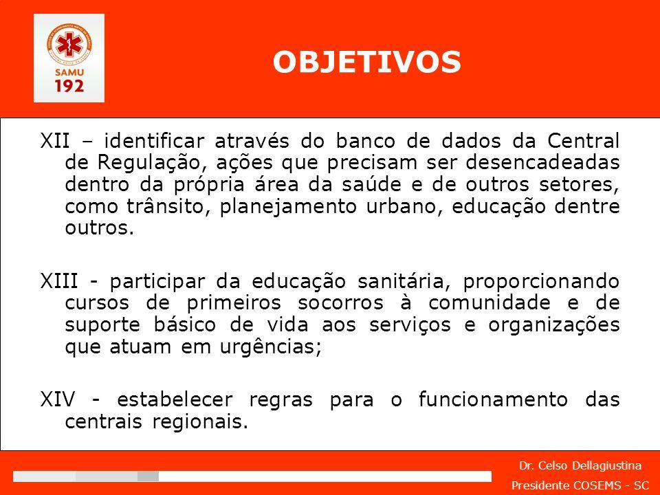Dr. Celso Dellagiustina Presidente COSEMS - SC XII – identificar através do banco de dados da Central de Regulação, ações que precisam ser desencadead