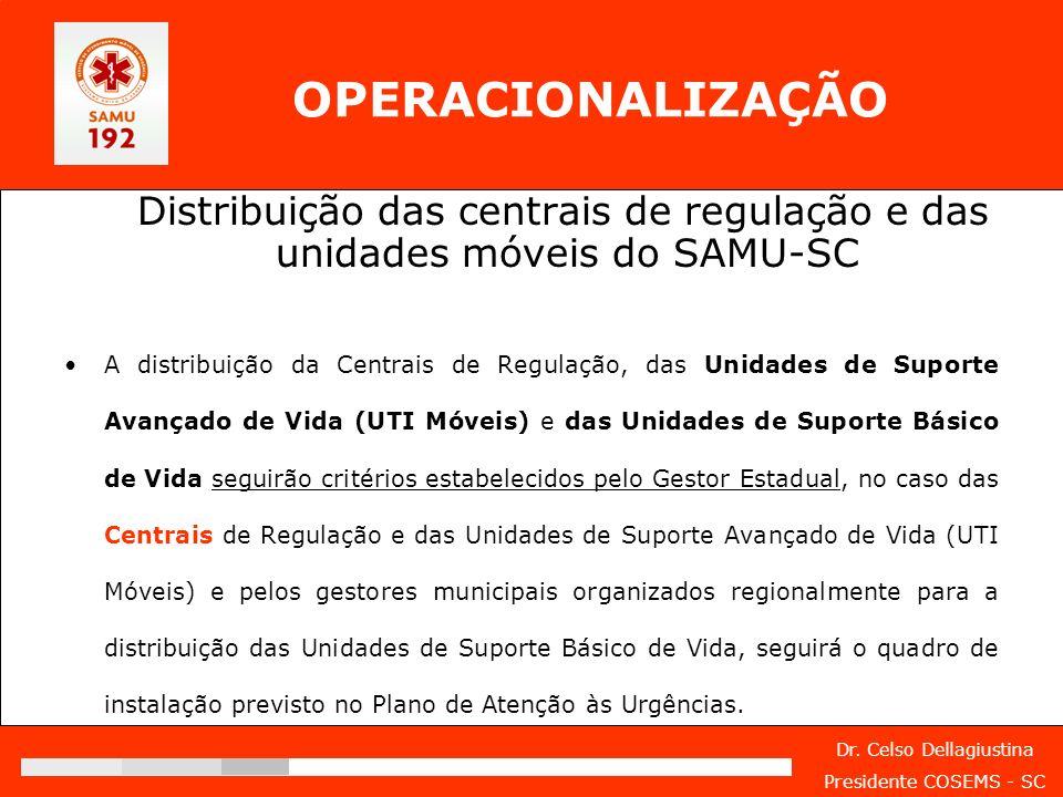 Dr. Celso Dellagiustina Presidente COSEMS - SC OPERACIONALIZAÇÃO Distribuição das centrais de regulação e das unidades móveis do SAMU-SC A distribuiçã