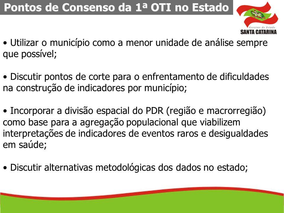 Pontos de Consenso da 1ª OTI no Estado Utilizar o município como a menor unidade de análise sempre que possível; Discutir pontos de corte para o enfre